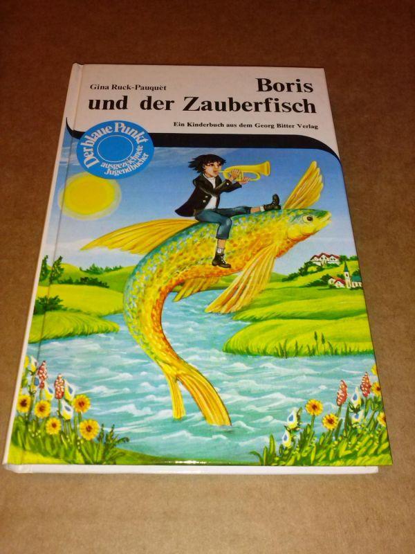 Boris und der Zauberfisch. Ein Kinderbuch aus dem Georg Bitter Verlag. Bilder von Christine Wilhelm. Ruck-Pauquèt, Gina