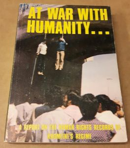 At war with humanity... A report on the human rights records of Khomeini's regime The People's Mojahedin Organisation of Iran