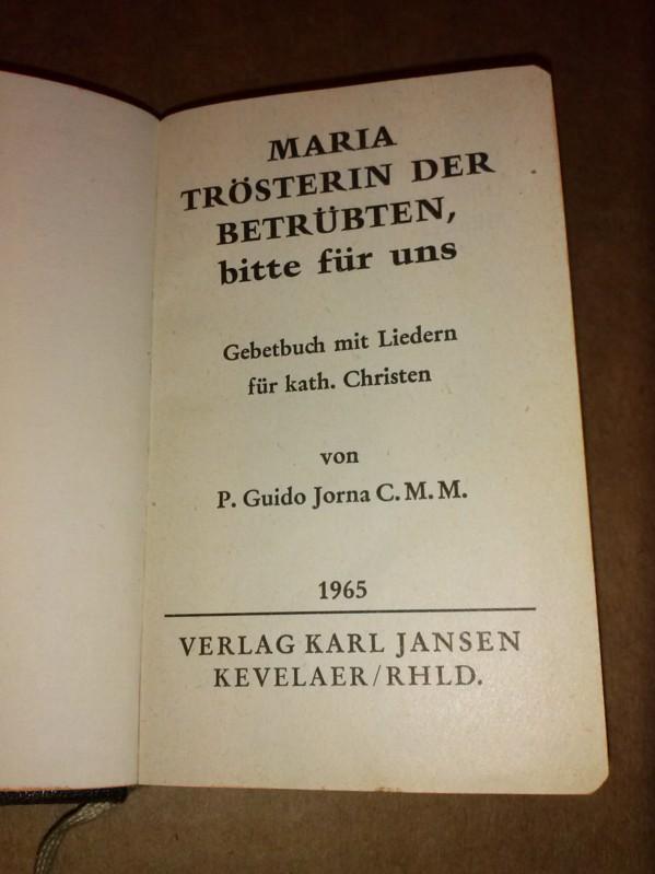 Gebetbuch - Maria Trösterin der Betrübten, bitte für uns - Gebetbuch mit Lieder für kath. Christen von P. Guido Jorna C.M.M. Jorna, P. Guido