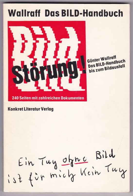 Das Bild-Handbuch bis zum Bildausfall. Bild-Störung. 240 Seiten mit zahlreichen Dokumenten. Auf der Titelseite hat Günter Wallraff am 13.10.07 signiert. 1. [erste] Auflage 1981 Wallraff, Günter 0