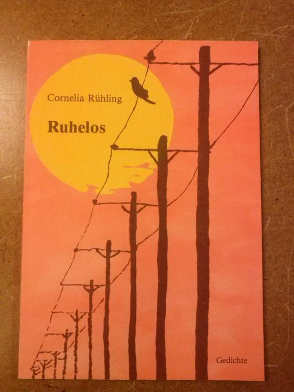 Ruhelos - Gedichte - Dieses Buch ist all denen gewidmet, die ihr Leben nicht träumen, sondern ihren Traum leben. Rühling, Cornelia