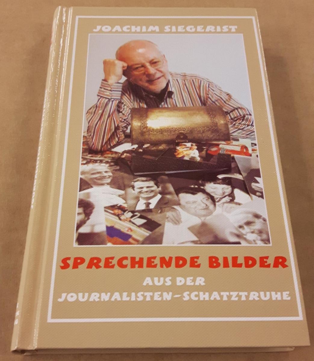 Sprechende Bilder. Aus der Journalisten-Schatztruhe. Wirtschafts- und Politikverlag Hamburg. 1. Auflage Dez. 2007 Siegerist, Joachim