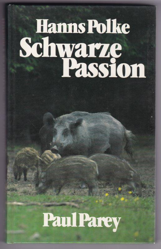 Schwarze Passion. Dreißig Jahre Jagd auf Sauen in drei Erdteilen. Mit 16 Abbildungen auf 8 Tafeln. Polke, Hanns