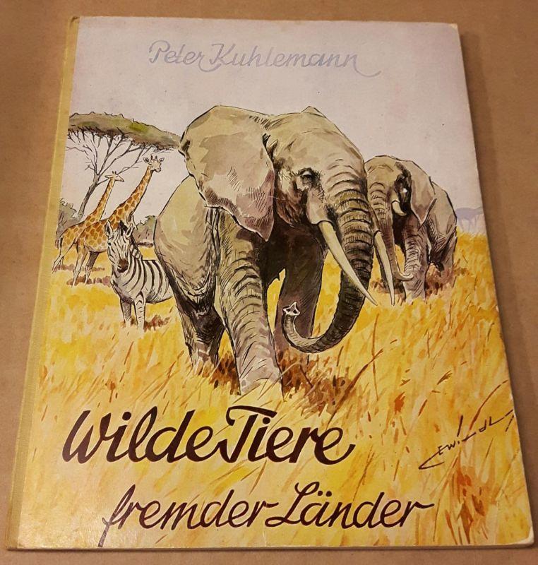 Wilde Tiere fremder Länder illustriert von Edgar Windt und Werner Schicke 13. Auflage 134-148000 (März 1965) Kuhlemann, Peter