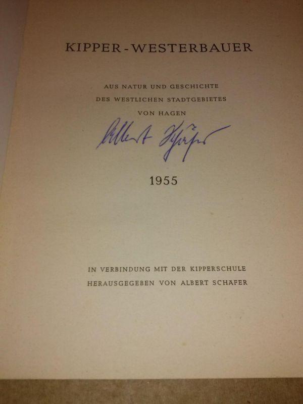 Kipper-Westerbauer - Aus Natur und Geschichte des westlichen Stadtgebietes von Hagen - 1955 - In Verbindung mit der Kipperschule herausgegeben von Albert Schäfer - auf der Titelseite hat der Herausgeber Albert Schäfer seinen Namenszug hinterlassen und ...