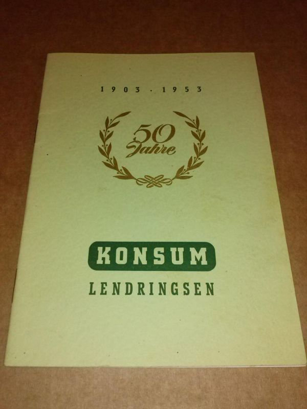 50 Jahre KONSUM Genossenschaft Lendringsen - 1903-1953 - Druck: GEG-Druckerei und Papierwarenfabrik Hamburg Konsum Lendringsen (Hrsg.)