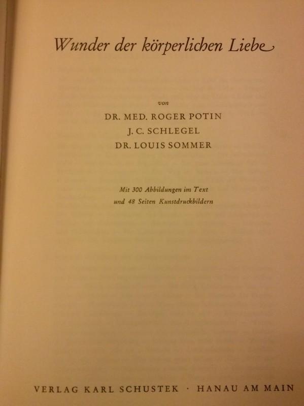 Wunder der körperlichen Liebe von Dr. med. Roger Potin, J.C. Schlegel, Dr. Louis Sommer - Mit 300 Abbildungen im Text und 48 Seiten Kunstdruckbildern Potin, Dr. med. Roger
