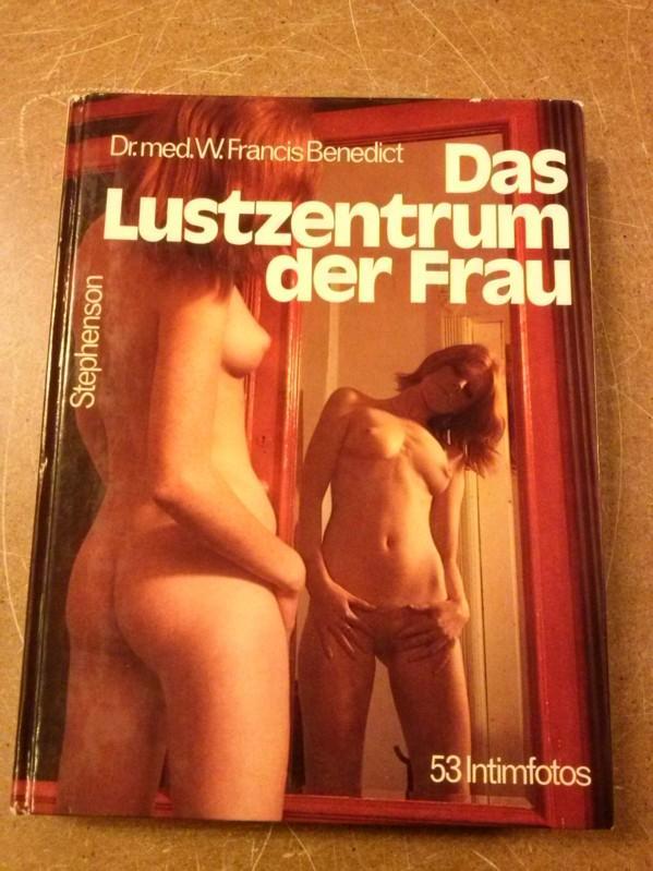 Das Lustzentrum der Frau - vierte Auflage 1972 - 53 Intimphotos Benedict, Dr. med. W. Francis