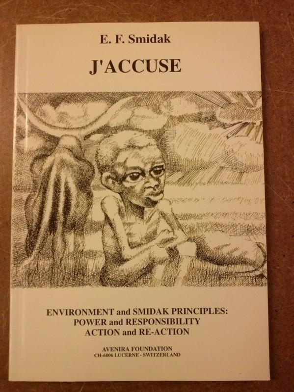 J'ACCUSE - Environment and Smidak Principles: Power and Responsibility, Action and Re-Action Smidak, E.F.