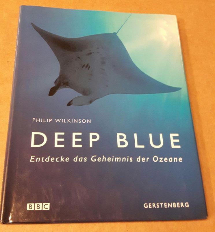 DEEP BLUE - Entdecke das Geheimnis der Ozeane - BBC Wilkinson, Philip