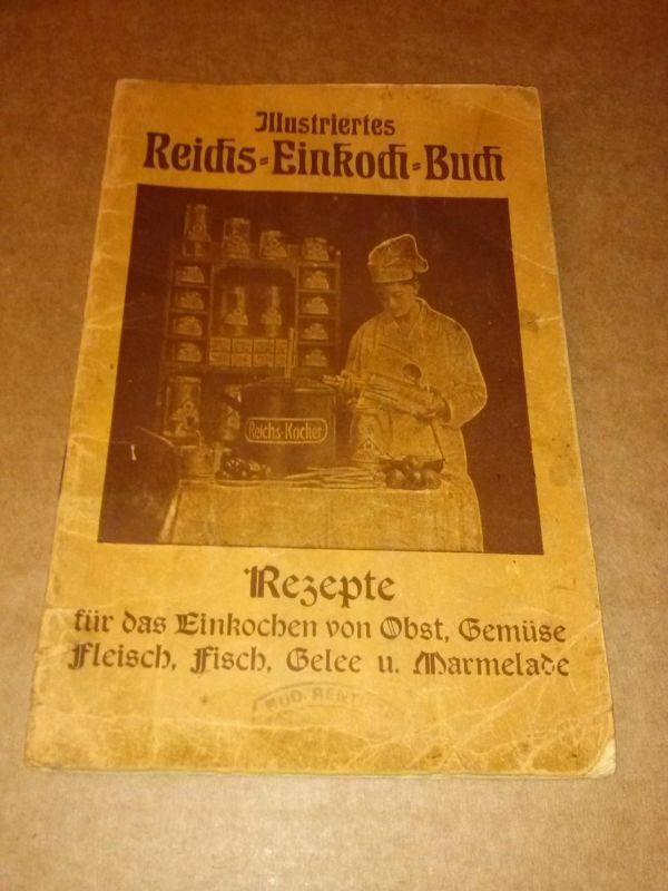 Illustriertes Reichs-Einkoch-Buch - Rezepte für das Einkochen von Obst, Gemüse, Fleisch, Fisch, Gelee und Marmelade. Um 1910/1920. Zachau (Hrsg./Druck?)