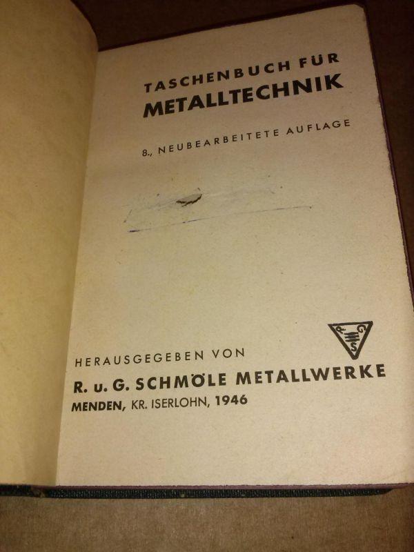 Taschenbuch für Metalltechnik - 8., neubearbeitete Auflage - Herausgegeben von R. u. G. Schmöle Metallwerke, Menden, Kreis Iserlohn 1946 Schmöle Metallwerke (Hrsg.)