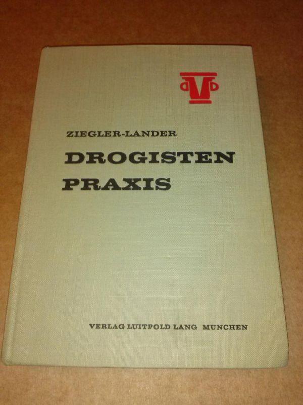 Drogisten Praxis - 7. Auflage - H. Ziegler: Studienprofessor, A. Lander: Präsident des Drogisten-Verbandes Baden-Württemberg Ziegler-Lander