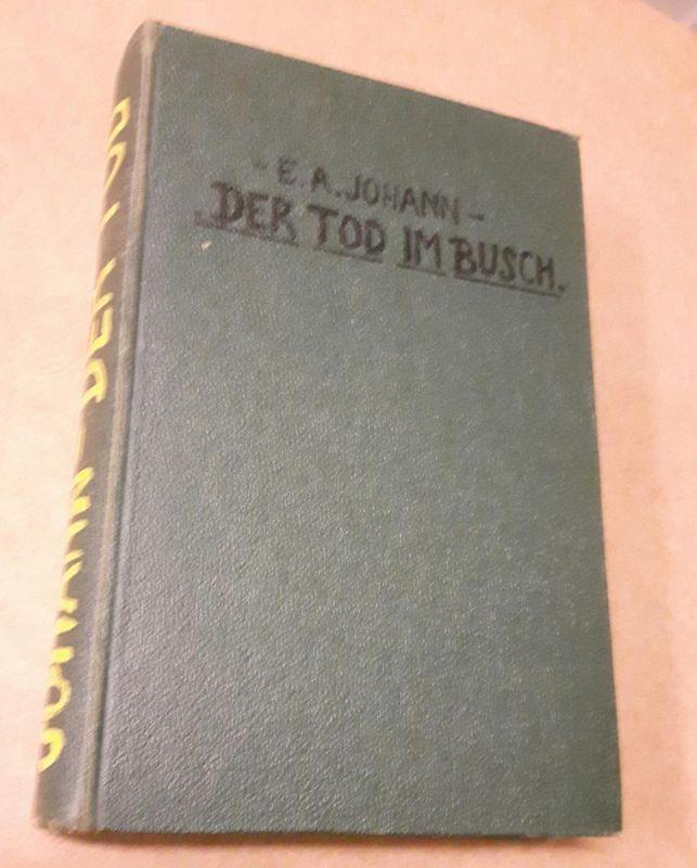 Der Tod im Busch - Roman einer afrikanischen Reise - Mit 32 Aufnahmen des Verfassers - 24.-40. Tausend cop. 1940 Johann, E.A.