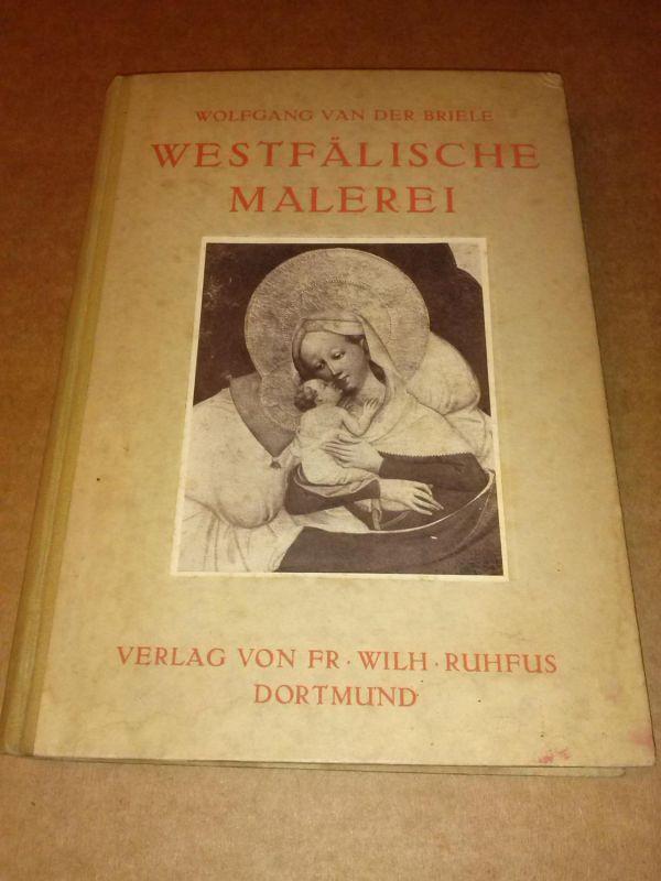 Westfälische Malerei von den Anfängen bis auf Aldegrever - anbei kl. Faltblatt (etw. lichtrandig) vom Verlag, das als Lesezeichen verwendet wurde van der Briele, Wolfgang