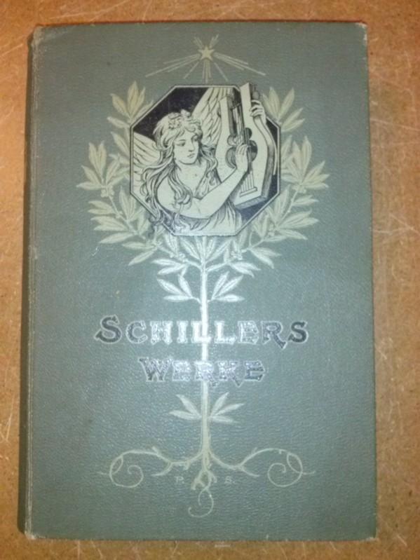 Schillers Werke - Mit dem Bildnis Friedrich Schillers (= Frontispiz) nach der Büste von Dannecker. Wohl nach 1900 zu datieren. Fischer (Hrsg.)