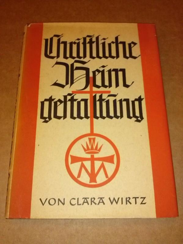 Christliche Heimgestaltung - Mit 115 Abbildungen - 16. Band der Religiösen Schriftenreihe der Buchgemeinde (Jahresreihe 1940) Wirtz, Clara