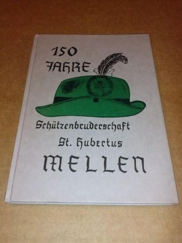 150 Jahre Schützenbruderschaft St. Hubertus Mellen St. Hubertus Mellen (Hrsg.)