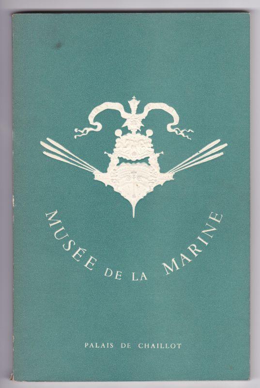 Musee de la Marine. Palais de Chaillot. 1954. Reich bebildert und illustriert. Zahlreiche Werbeanzeigen vorhanden. Musee de la Marine (Hrsg.)