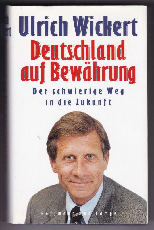 Deutschland auf Bewährung. Der schwierige Weg in die Zukunft. Ein Essay. 2. Auflage 1997. Auf der Titelseite hat Ulrich Wickert signiert. Wickert, Ulrich