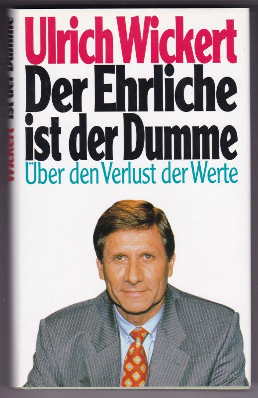 Der Ehrliche ist der Dumme. Über den Verlust der Werte. Ein Essay. Auf der Titelseite hat Ulrich Wickert signiert. Wickert, Ulrich