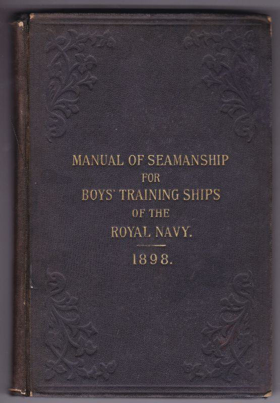 Manual of Seamanship for Boys' Training Ships of the Royal Navy 1898. Mit Abbildungen/Illustrationen. Authority of the Lords Commissioners of the Admiralty
