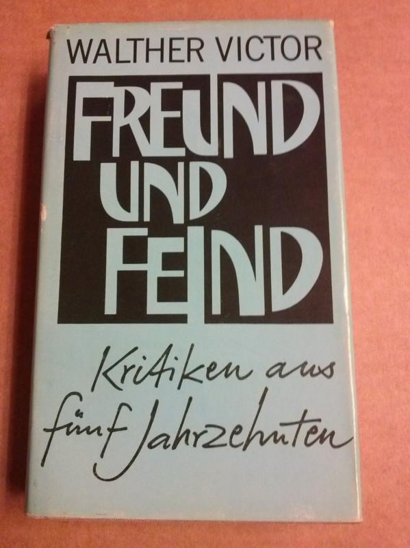 Freund und Feind - Kritiken aus fünf Jahrzehnten - herausgegeben von Herbert Greiner-Mai unter Mitarbeit von Marianne Victor - Schutzumschlagentwurf Werner Fahr - 2. Auflage 1985 Victor, Walther