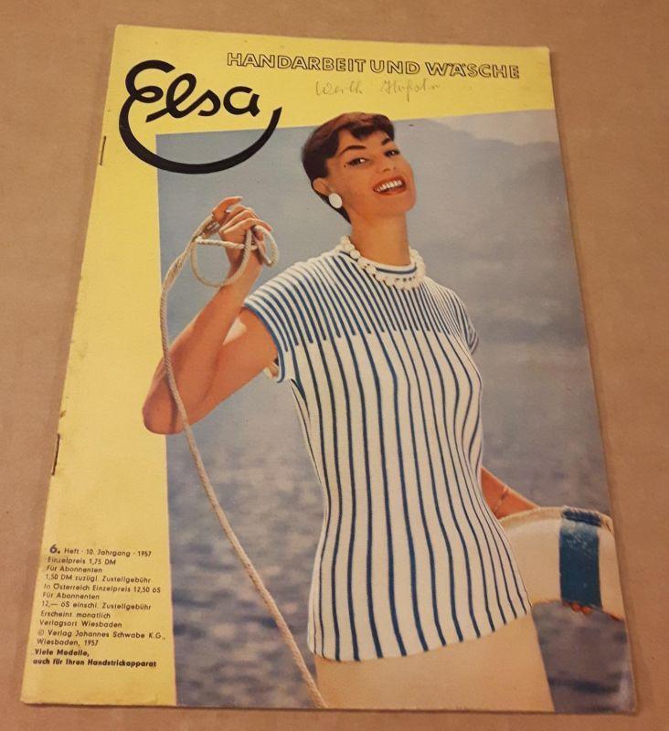 Elsa - Handarbeit und Wäsche - 10. Jahrgang 6/1957 - Heft 6 - erscheint monatlich - Mit passendem Arbeitsheft und dazugehörigem Schnittbogen Elsa (Hrsg.)
