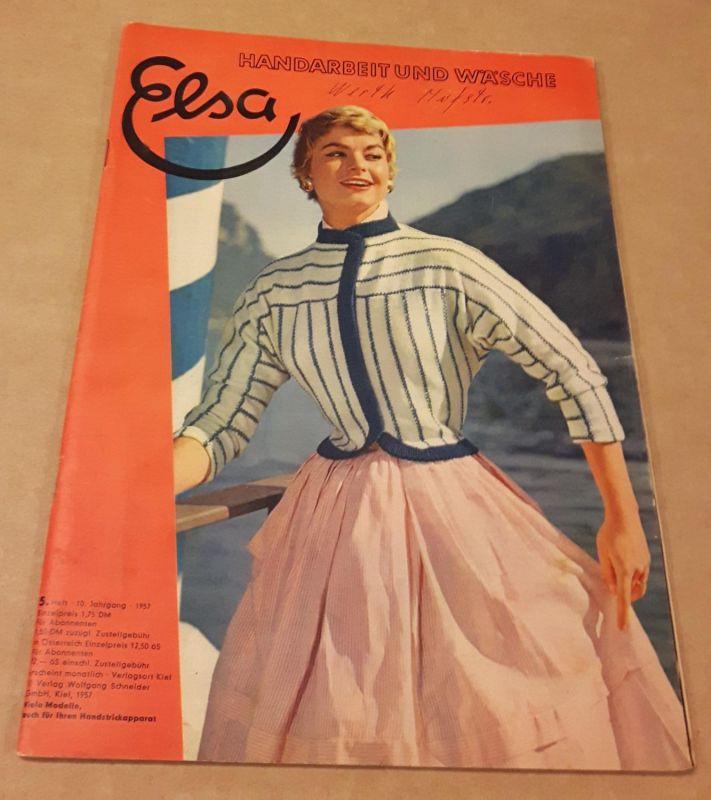 Elsa - Handarbeit und Wäsche - 10. Jahrgang 5/1957 - Heft 5 - erscheint monatlich - Mit passendem Arbeitsheft und dazugehörigem Schnittbogen Elsa (Hrsg.)