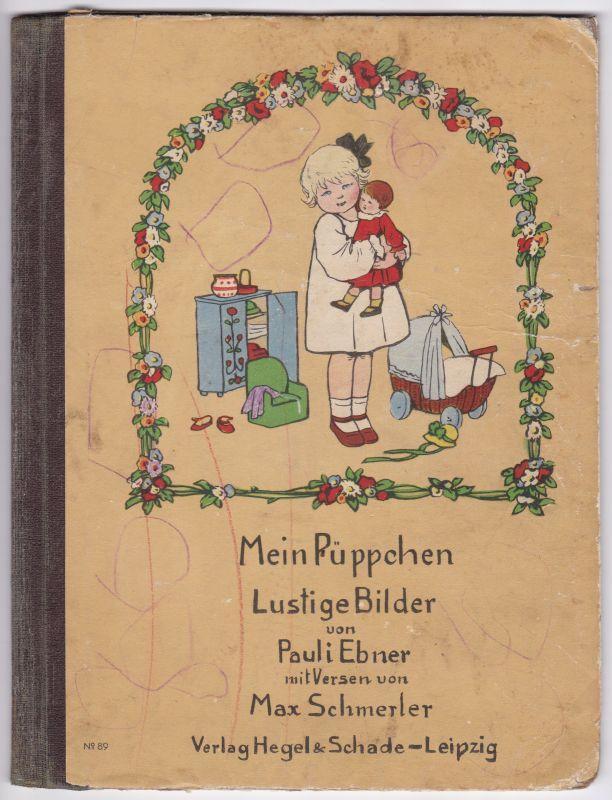 Mein Püppchen. Lustige Bilder von Pauli Ebner mit Versen von Max Schmerler. 3. Auflage. Schmerler, Max