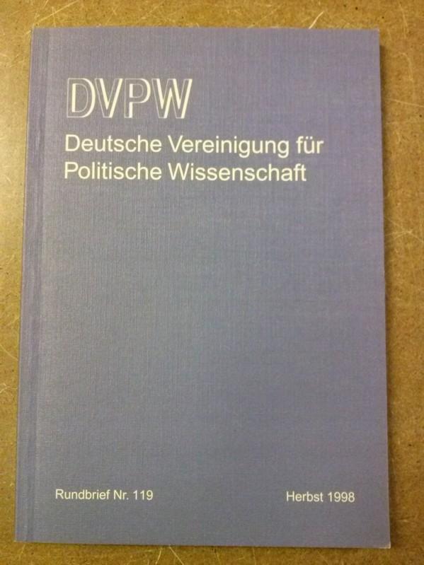 DVPW - Deutsche Vereinigung für Politische Wissenschaft - Rundbrief Nr. 119 Herbst 1998 - hergestellt mit freundlicher Unterstützung des LIT-Verlages - herausgegeben im Auftrag von Vorstand und Beirat der DVPW - Redaktion und Organisation: Felix W. Wur...