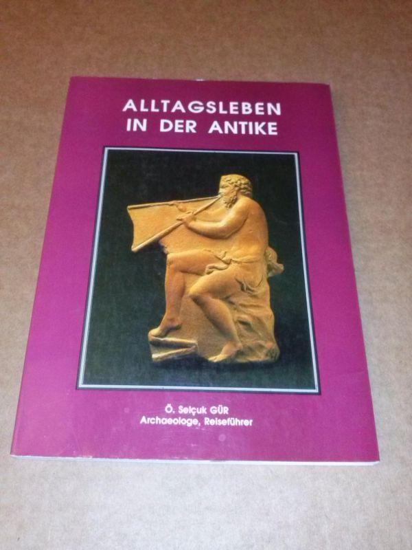 Alltagsleben in der Antike von Selcuk Gür, Archäologe und Reiseführer - 1. Auflage 1992 Gür, Selcuk