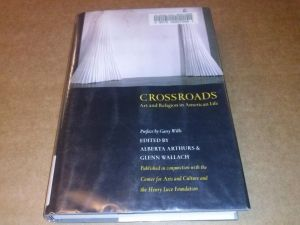 crossroads - art and religion in american life - edited by Alberta Arthurs and Glenn Wallach, includes bibliographical references - published in the USA by The New Press, New York 2001 - Sprache: englisch - Bibl.-Exempl. (Rio Grande Valley Library) mit en