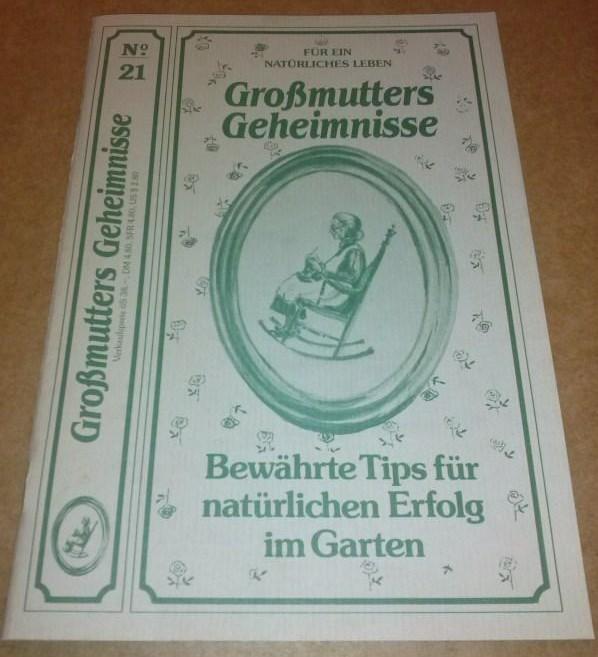 Großmutters Geheimnisse No. 21 Nr. 21 - Bewährte Tips für natürlichen Erfolg im Garten - für ein natürliches Leben - Auflage: 40000 Stück - Chefredakteur: Johannes Tamme Albert & Betz (Hrsg.)