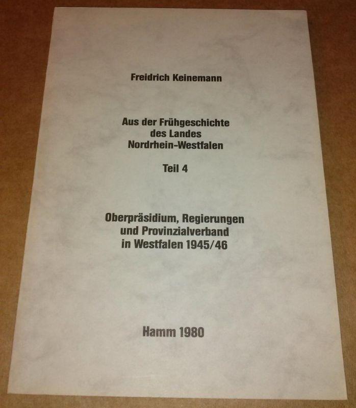 Aus der Frühgeschichte des Landes Nordrhein-Westfalen Teil 4 - Oberpräsidium, Regierungen und Provinzialverband in Westfalen 1945/46 Keinemann, Friedrich