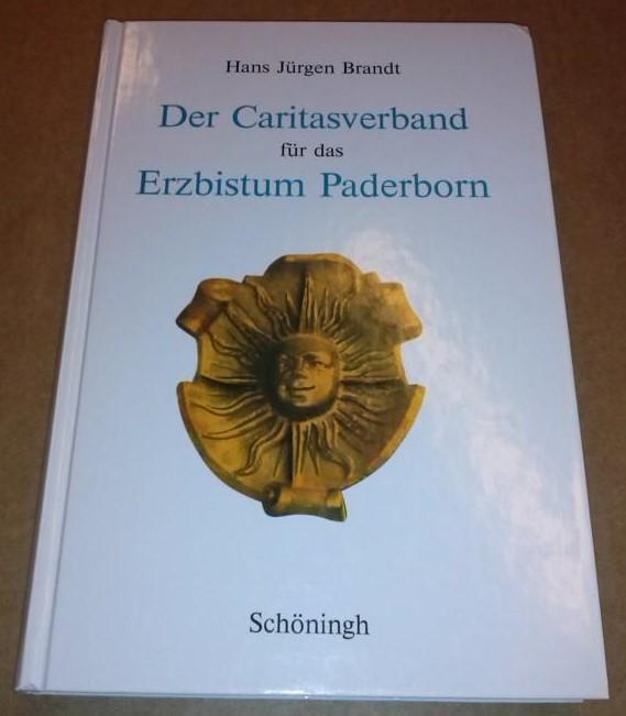 Der Caritasverband für das Erzbistum Paderborn - herausgegeben von Hans Jürgen Brandt i.V. mit Joseph Becker und Paul Nordhues - Veröffentlichungen zur Geschichte der mitteldeutschen Kirchenprovinz - Band 5