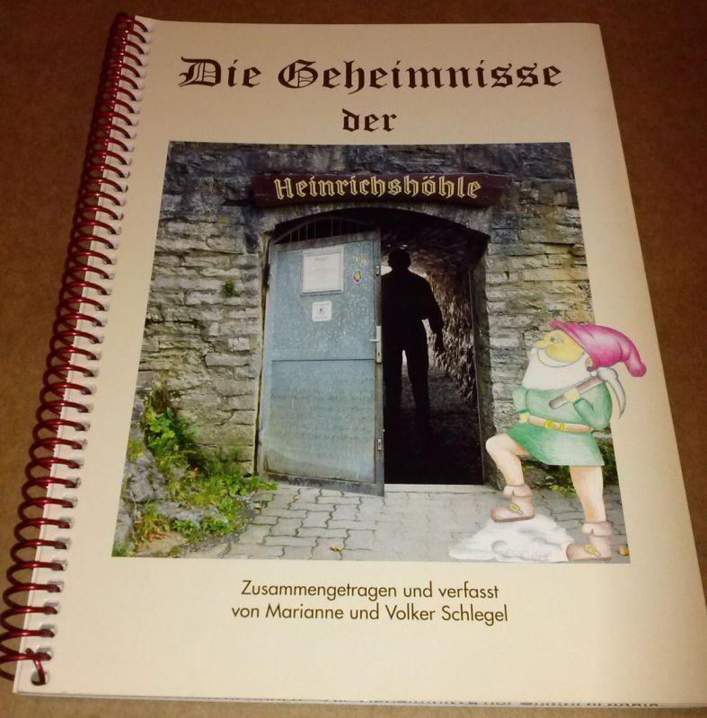Die Geheimnisse der Heinrichshöhle - zusammengetragen und verfasst von Marianne und Volker Schlegel