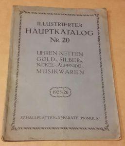 """""""Illustrierter Hauptkatalog Nr. 20 - Uhren Ketten Gold-, Silber-, Nickel-, Alfenide-, Musikwaren 1925/26 1925 1926 - Schallplatten-Apparate """"""""PRIMULA"""""""" - jede Seite reich bebildert!!!"""""""