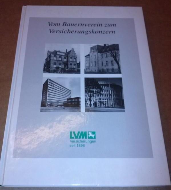 Vom Bauernverein zum Versicherungskonzern - LVM Versicherungen seit 1896 - 100 Jahre LVM-Versicherungen 1896-1996 - Festschrift - Herausgeber: LVM-Versicherungen, Kolde-Ring 21, Münster