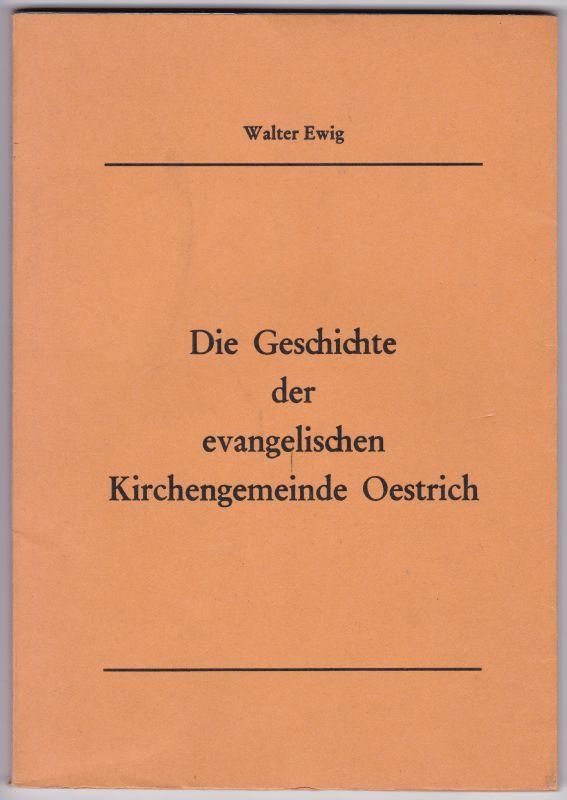 Die Geschichte der evangelischen Kirchengemeinde Oestrich. Mit 6 s/w-Fotos illustriert!