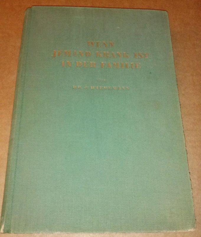 Wenn jemand krank ist in der Familie - ein ärztliches Hausbuch von Dr. Josef Wiedemann - neue vollständig umgearbeitete Auflage - mit 31 Bildern im Text, 16 farbigen und 14 schwarzen Kunstdrucktafeln - mit Frontispiz: Farbtafel 1 Brust- und Bauchorgane