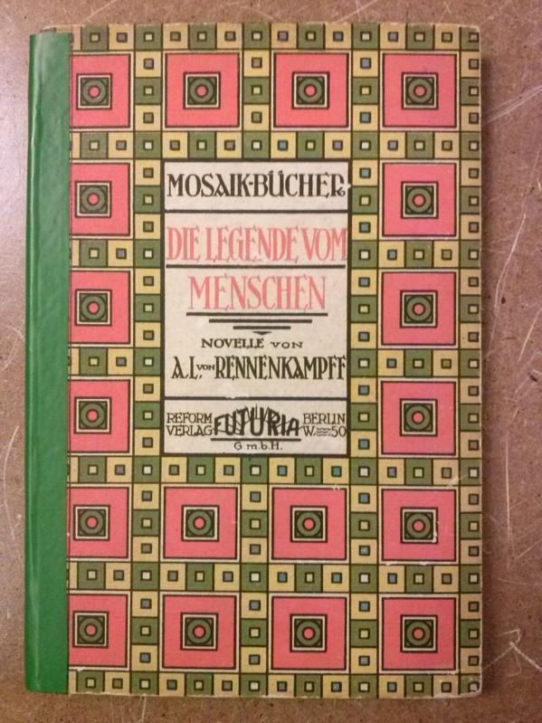 Die Legende vom Menschen - Mosaik-Bücher Band 1 - Novelle von AL. von Rennenkampff - REFORM Verlag FUTURIA Berlin - Die Mosaikmuster der Einbände dieser Sammlung sind nach größtenteils antiken Motiven entworfen von Willy Baumgarten