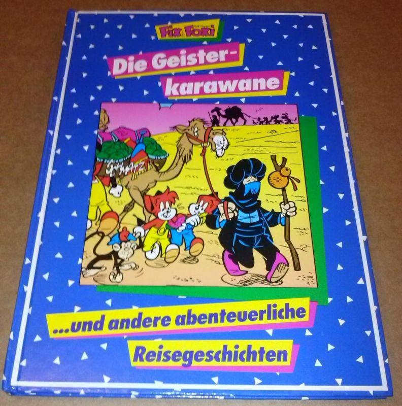 Rolf Kaukas Fix und Foxi - Die Geisterkarawane und andere abenteuerliche Reisegeschichten - Bearbeitung: Hans-Jürgen Weller - Umschlaggestaltung: Werbeagentur Zeuner, Ettlingen