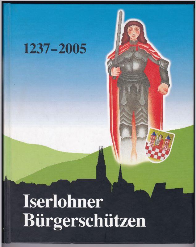 Iserlohner Bürgerschützen 1237-2005 / Horst Fischer, Ernst Dossmann (Redaktion), Eduard Grüber. Mit 292 Bildern reich bebildert und illustriert!