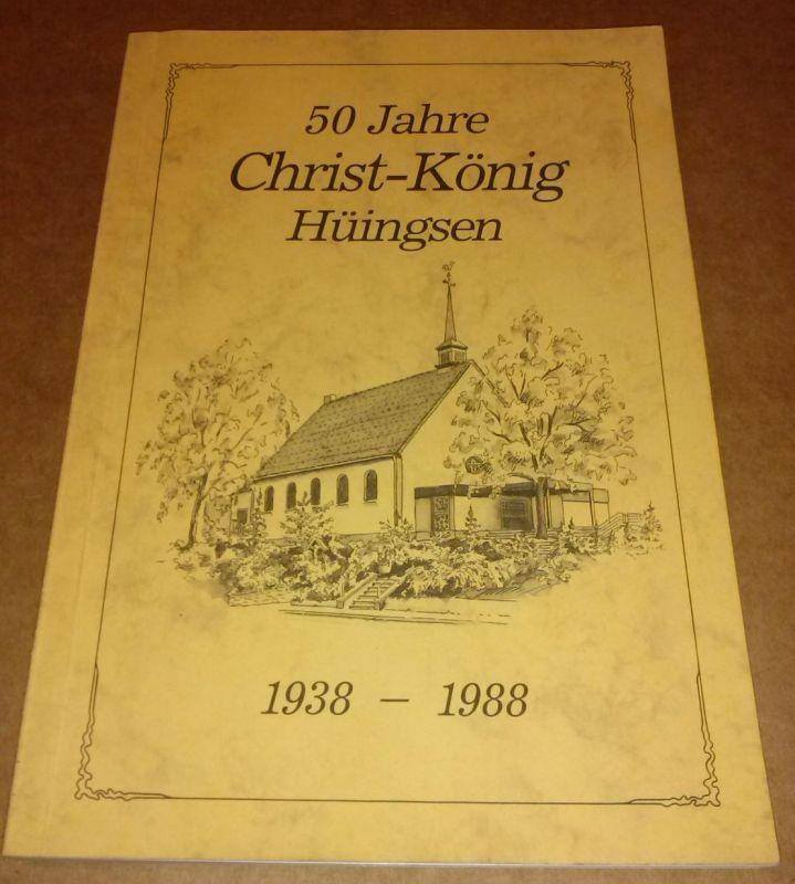 50 Jahre Christ-König Gemeinde Hüingsen 1938-1988 / Festschrift Jubiläumsschrift - Herausgeber: Katholische Kirchengemeinde Christ-König Hüingsen, Verfasser: Willy Schulte - Inhalt u.a. Pfarrchronik, Hüingser Geistliche, Ordensleute, Geschichte (German...