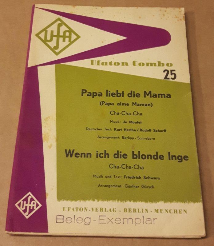 Ufaton-Combo 25 / Lied: Papa liebt die Mama und Wenn ich die blonde Inge - je Cha-Cha-Cha / Stempel: Beleg-Exemplar - Innenteil mit Noten (für Piano-Direktion, Violine, Schlagzeug, Gitarre, Akkordeon, Bass, Posaune) und Text - Combo-Ausgabe. Nach 1963 ...