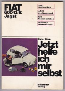 FIAT 600 / D / E / Jagst - Jetzt helfe ich mir selbst. Unter Mitarbeit von Albrecht G. Thaer Zweite [2.] Auflage 1966. Reich bebildert und illustriert!