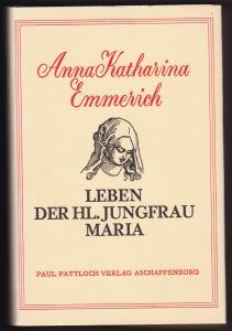 Leben der Hl. Jungfrau Maria. Nach den Betrachtungen der gottseligen Anna Katharina Emmerich Augustinerin des Klosters Agnetenburg zu Dülmen (gest. 9. Februar 1824). Aufgeschrieben von Clemens Brentano. 5. Auflage 1978