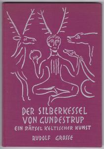 Der Silberkessel von Gundestrup - ein Rätsel keltischer Kunst. Ein Zeugnis des Läuterungs- und Einweihungsweges bei den Kelten. Bebildert und illustriert!