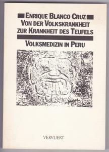 Von der Volkskrankheit zur Krankheit des Teufels. Volksmedizin in Peru